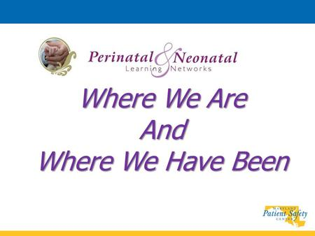 Where We Are And Where We Have Been. CollaborativeFocus Perinatal Collaborative Launched in 2007 Initial funding by Dept of Health and Mental Hygiene.