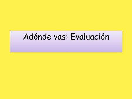 Adónde vas: Evaluación. Star A.You made good use of connectives and time phrases. You wrote in the immediate future and present tenses and secured a solid.