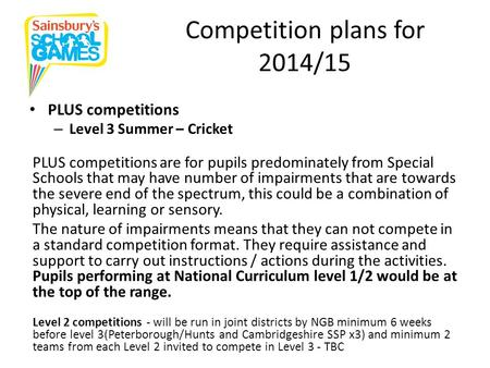 Competition plans for 2014/15 PLUS competitions – Level 3 Summer – Cricket PLUS competitions are for pupils predominately from Special Schools that may.