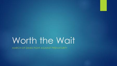 Worth the Wait MARCH OF DIMES FIGHT AGAINST PREMATURITY.