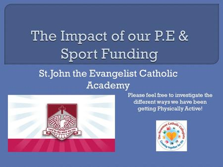 St.John the Evangelist Catholic Academy Please feel free to investigate the different ways we have been getting Physically Active!
