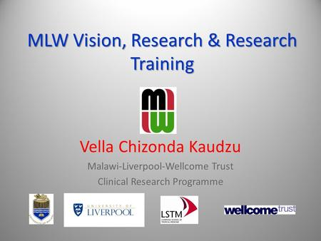 MLW Vision, Research & Research Training Vella Chizonda Kaudzu Malawi-Liverpool-Wellcome Trust Clinical Research Programme.