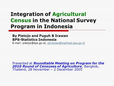 Integration of Agricultural Census in the National Survey Program in Indonesia By Pietojo and Puguh B Irawan BPS-Statistics Indonesia