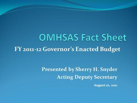 Presented by Sherry H. Snyder Acting Deputy Secretary August 10, 2011 FY 2011-12 Governor's Enacted Budget.