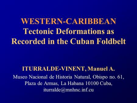 WESTERN-CARIBBEAN Tectonic Deformations as Recorded in the Cuban Foldbelt ITURRALDE-VINENT, Manuel A. Museo Nacional de Historia Natural, Obispo no. 61,
