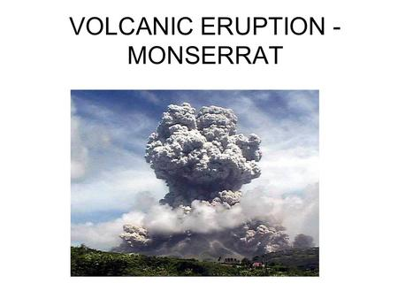 VOLCANIC ERUPTION - MONSERRAT