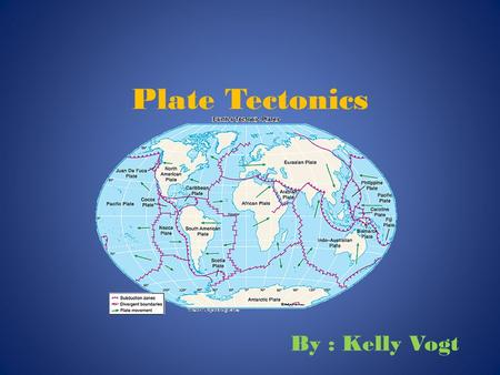 Plate Tectonics By : Kelly Vogt. -History of Pangaea- The theory of Pangaea was originated in 1912 by a man named Alfred Wegener. The word Pangaea means.