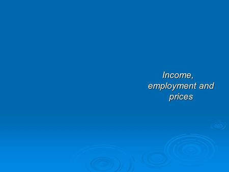 Income, employment and prices Income, employment and prices.