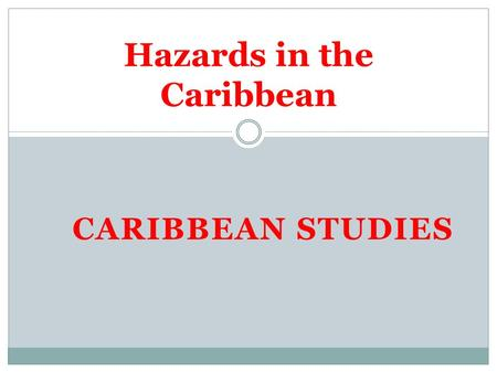 CARIBBEAN STUDIES Hazards in the Caribbean. Earthquakes Earthquakes are caused by sudden release of slowly accumulated strain energy along a fault in.