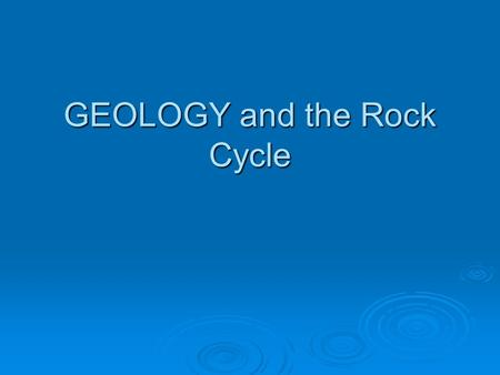 GEOLOGY <strong>and</strong> the Rock Cycle. GEOLOGIC PROCESSES  The <strong>earth</strong> is made up of a core, mantle, <strong>and</strong> crust <strong>and</strong> is constantly changing as a result of processes.