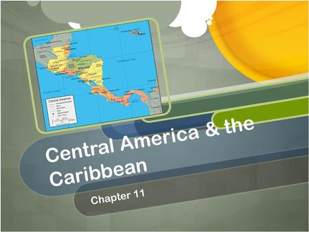 Central America & the Caribbean Chapter 11. Section 1 Objectives ● Identify the physical processes that have shaped the landforms of Central America and.