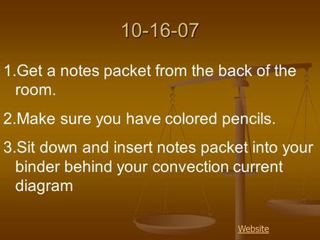 Website10-16-07 1.Get a notes packet from the back of the room. 2.Make sure you have colored pencils. 3.Sit down and insert notes packet into your binder.