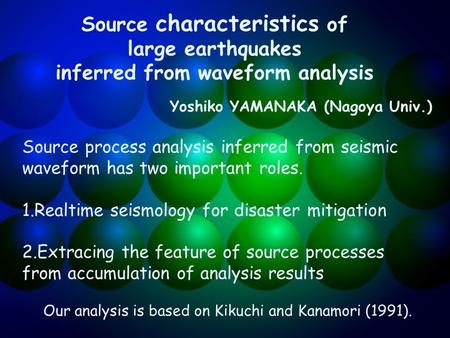 Source characteristics of large earthquakes inferred from waveform analysis Yoshiko YAMANAKA (Nagoya Univ.) Source process analysis inferred from seismic.