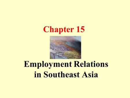 Chapter 15 Employment Relations in Southeast Asia.