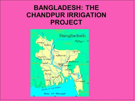 BANGLADESH: THE CHANDPUR IRRIGATION PROJECT. Effects on production and employment patterns in project area How project affects gender division of labor.