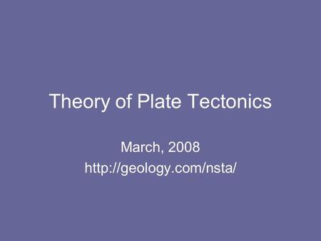Theory of Plate Tectonics March, 2008