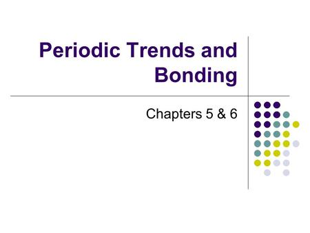 Periodic Trends and Bonding Chapters 5 & 6. Ions and valence electrons How many valence electrons are in the following elements? Na Mg H He Cl Al.