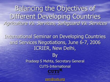 Balancing the Objectives of Different Developing Countries Agriculture Vs. Services, Safeguard Vs. Services International Seminar on Developing Countries.