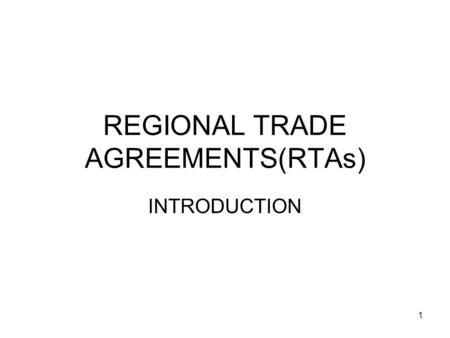 1 REGIONAL TRADE AGREEMENTS(RTAs) INTRODUCTION. 2 RTAs GATT rules on Regional Trade Agreements, as laid down in GATT Article XXIV and clarified in the.