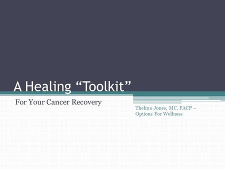 "A Healing ""Toolkit"" For Your Cancer Recovery Thelma Jones, MC, FACP – Options For Wellness."