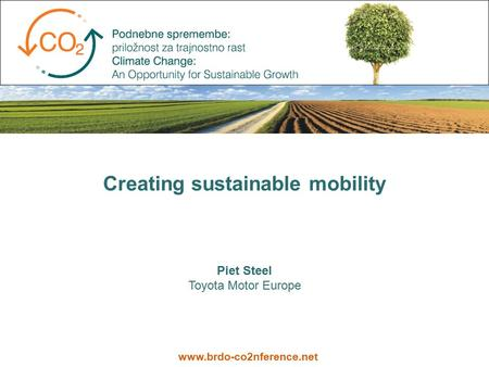 Creating sustainable mobility Piet Steel Toyota Motor Europe www.brdo-co2nference.net.