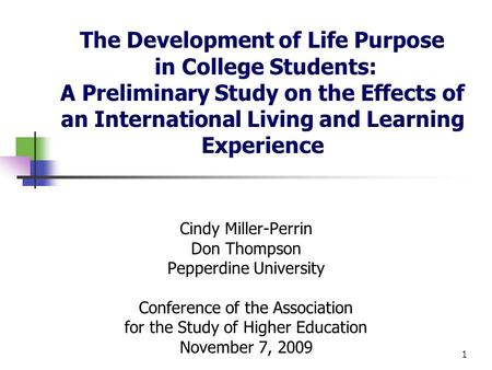 The Development of Life Purpose in College Students: A Preliminary Study on the Effects of an International Living and Learning Experience Cindy Miller-Perrin.
