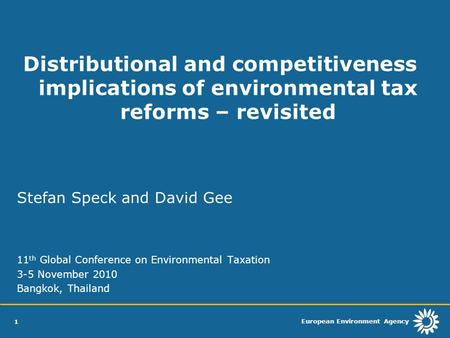 European Environment Agency 1 Distributional and competitiveness implications of environmental tax reforms – revisited Stefan Speck and David Gee 11 th.