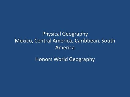 Physical Geography Mexico, Central America, Caribbean, South America