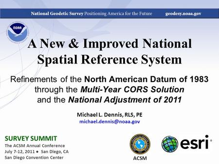 A New & Improved National Spatial Reference System Refinements of the North American Datum of 1983 through the Multi-Year CORS Solution and the National.