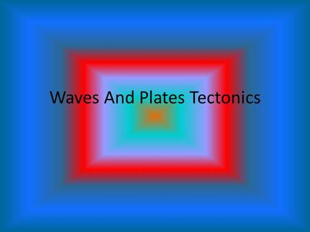 Waves And Plates Tectonics. How The Theory Came About Plate tectonics is a scientific theory which describes the large scale motions of Earth's lithosphere.