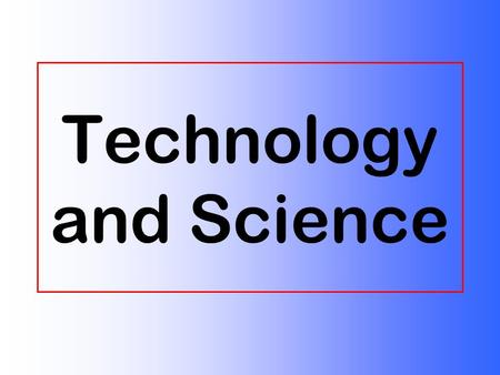 Technology and Science. What is Science? A process for studying the universe. Use to find answers to questions. Produces information (reports). Science.