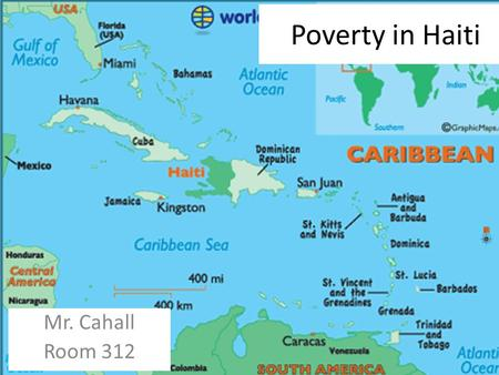 Poverty in Haiti Mr. Cahall Room 312. What role does Haiti's geography play in the poverty of the country? Haiti is located on the western part of the.