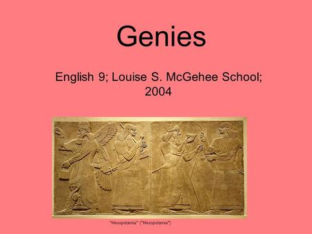 "Genies English 9; Louise S. McGehee School; 2004 ""Mesopotamia"" (""Mesopotamia"")"