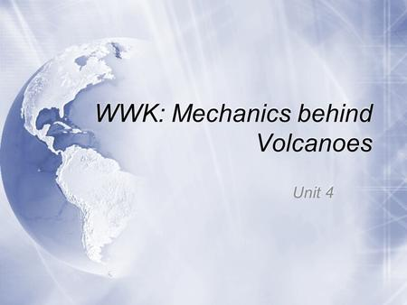 WWK: Mechanics behind Volcanoes Unit 4. Mechanics Behind Volcanoes What is a volcano, and how are they formed?  A volcano is an opening in the ground.