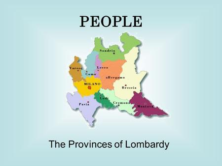 The Provinces of Lombardy PEOPLE. Density in Lombardy.