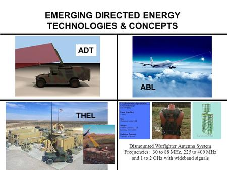 EMERGING DIRECTED ENERGY TECHNOLOGIES & CONCEPTS ADT ABL THEL Dismounted Warfighter Antenna System Frequencies: 30 to 88 MHz, 225 to 400 MHz and 1 to 2.
