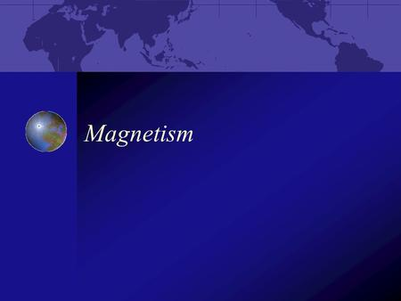 Magnetism What is magnetism? Force of attraction or repulsion due to electron arrangement Magnetic forces are the strongest at the poles Magnets have.