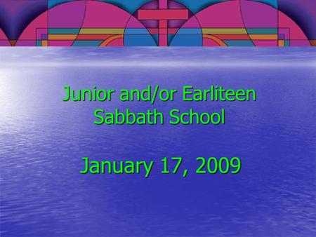 Junior and/or Earliteen Sabbath School January 17, 2009.