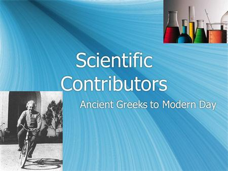 Scientific Contributors Ancient Greeks to Modern Day.