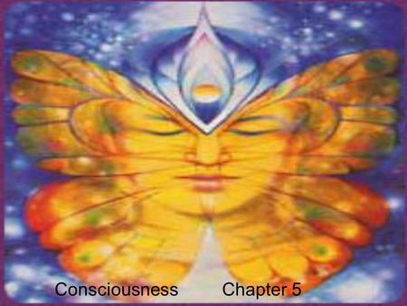 Consciousness Chapter 5. Section 1 Consciousness: Awareness of things inside and outside of ourselves Behaviorist View –John Watson –Not important to.