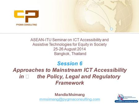 Passion | Professionalism | Integrity ASEAN-ITU Seminar on ICT Accessibility and Assistive Technologies for Equity in Society 25-26 August 2014 Bangkok,