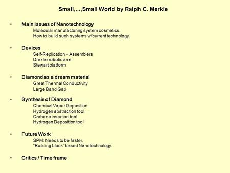 Small,...,Small World by Ralph C. Merkle Main Issues of Nanotechnology Molecular manufacturing system cosmetics. How to build such systems w/current technology.