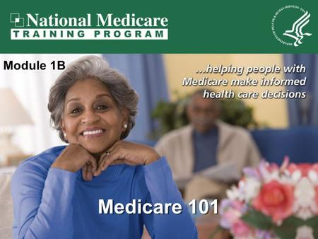 Medicare 101 Module 1B. Medicare 101 9/18/20152 Medicare 101 Introduction to Medicare Original Medicare Medicare Supplement Insurance (Medigap) Medicare.