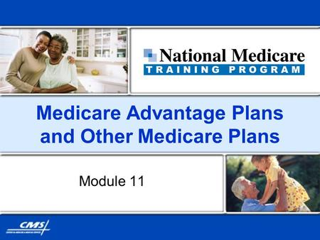 Medicare Advantage Plans and Other Medicare Plans Module 11.