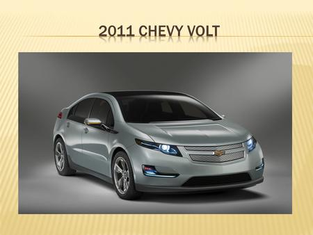  The Chevy Volt is an electric vehicle being produced by the Chevrolet division of General Motors and will be launched in November 2010.  Volt is an.