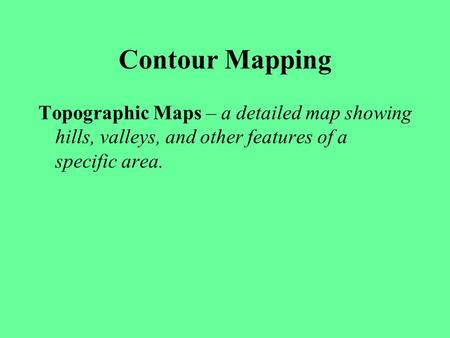 Contour Mapping Topographic Maps – a detailed map showing hills, valleys, and other features of a specific area.