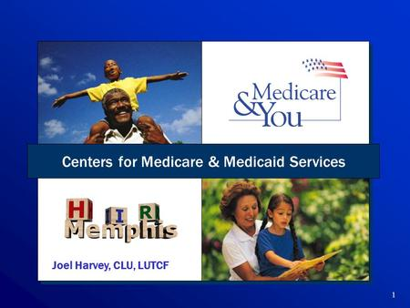 1 Centers for Medicare & Medicaid Services Joel Harvey, CLU, LUTCF.