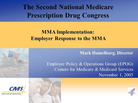 MMA Implementation: Employer Response to the MMA The Second National Medicare Prescription Drug Congress Mark Hamelburg, Director Employer Policy & Operations.