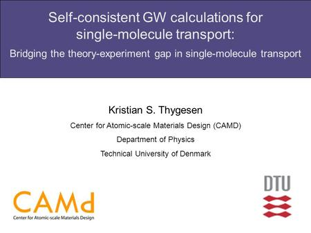 Self-consistent GW calculations for single-molecule transport: Bridging the theory-experiment gap in single-molecule transport Kristian S. Thygesen Center.
