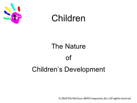 © 2010 The McGraw-Hill Companies, Inc. All rights reserved. Children The Nature of Children's Development 1.